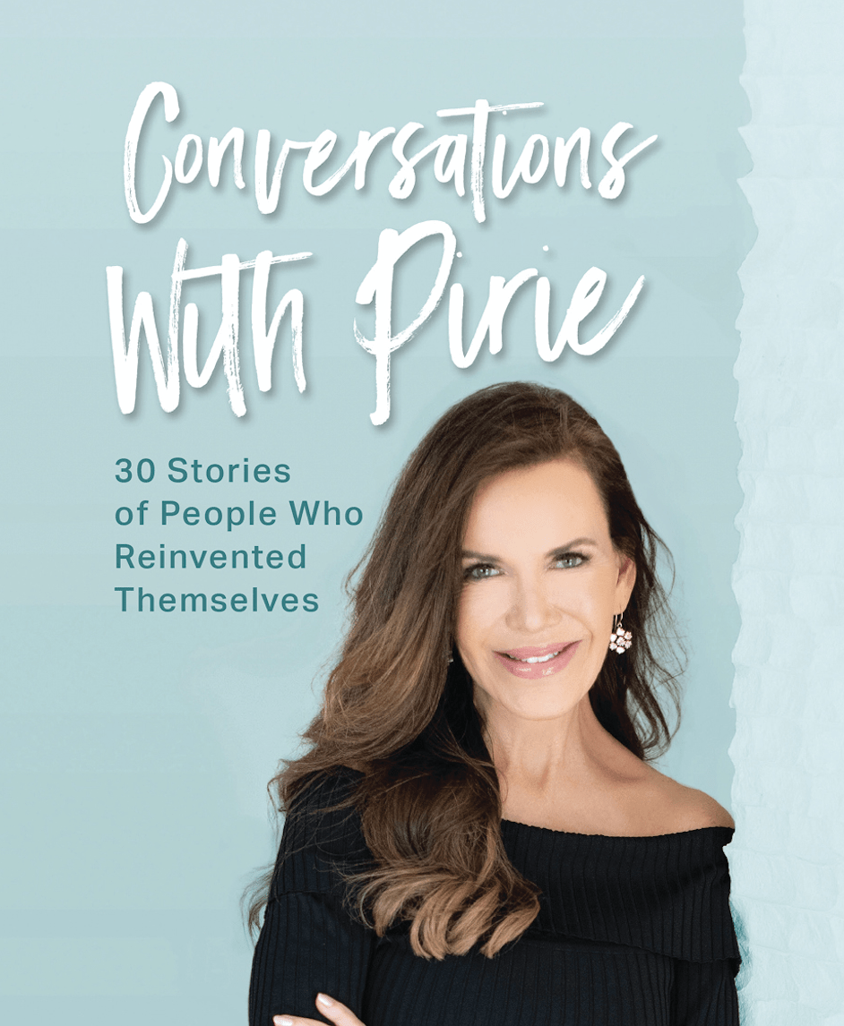 CONVERSATIONS WITH PIRIE, 30 STORIES OF PEOPLE WHO REINVENTED THEMSELVES